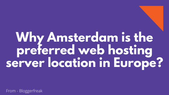 Why Amsterdam is the preferred web hosting server location in Europe_