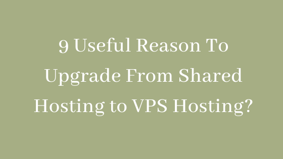 9 Useful Reason To Upgrade From Shared Hosting to VPS Hosting