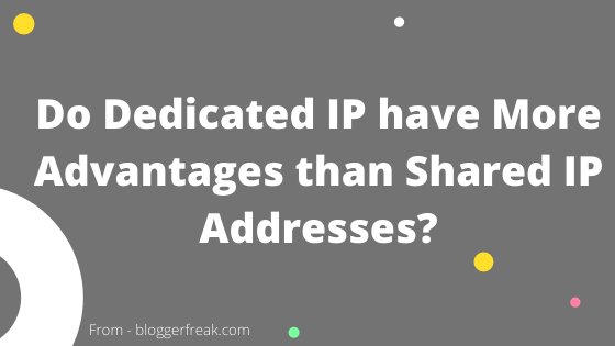 Do Dedicated IP have More Advantages than Shared IP Addresses