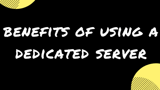 benefits of using a dedicated server
